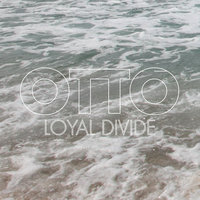 Otto — Loyal Divide