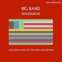 Big Band Renaissance: The Evolution of the Jazz Orchestra, Volume One — Duke Ellington, Count Basie & His Orchestra, Benny Goodman and His Orchestra, Artie Shaw & His Orchestra, Woody Herman and His Orchestra