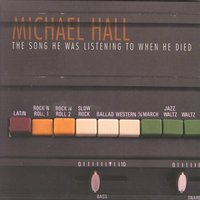 The Song He Was Listening To When He Died — Michael Hall