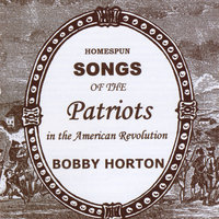 Homespun Songs of the Patriots in the American Revolution — Bobby Horton