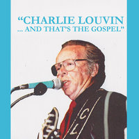 And That's the Gospel — Charlie Louvin