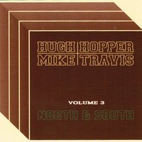 North and South — Hugh Hopper, Mike Travis, Hugh Hopper and Mike Travis