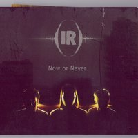 Now Or Never — I R