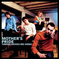 Tommy Drives Me Home — Mother's Pride
