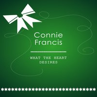 What The Heart Desires — Connie Francis