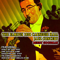 The Famous 1938 Carnegie Hall Jazz Concert - Benny Goodman — Benny Goodman, Hodges, Young, Clayton, More, Basie