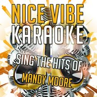 Sing the Hits of Mandy Moore — Nice Vibe
