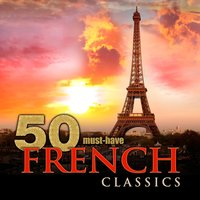 50 Must-Have French Classics — Клод Дебюсси, Жорж Бизе, Камиль Сен-Санс, Морис Равель, Жак Оффенбах, Jean Martini, Emil Waldteufel, François Adrien Boieldieu, Lili Boulanger, Louis Joseph Ferdinand Hérold