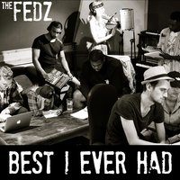 Best I Ever Had — The Fedz