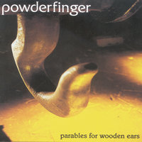 Parables For Wooden Ears — Powderfinger