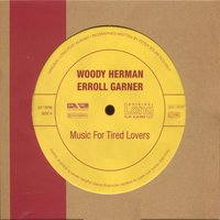 Music for Tired Lovers — Woody Herman & Erroll Garner, Woody Herman & Erroll Garner, Woody Herman & Erroll Garner