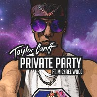 Private Party (Swing My Way) — Taylor Caniff, Ft Michael Wood