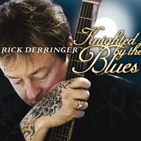 Knighted By The Blues — Rick Derringer