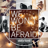 We Won't Be Afraid — Shofarband