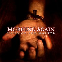 Hand of the Martyr — Morning Again