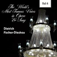 The World's Most Famous Voices in Opera & Song, Vol. 4 — Dietrich Fischer, Dieskau, Dietrich Fischer|Dieskau