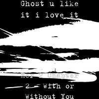 Her 2 Chapter 2: With or Without You — Ghost u like it i love it