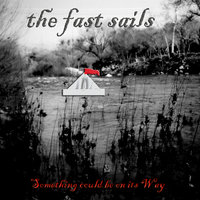 Something Could Be On Its Way — The Fast Sails
