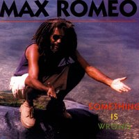 Something is Wrong — Max Romeo