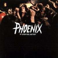 If I Ever Feel Better — Phoenix