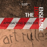 Approaching Dutilleux — Aaron Holloway-Nahum, Jeremiah Cawley, Riot Ensemble, Jeremiah Cawley, Aaron Holloway-Nahum, Riot Ensemble