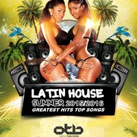 Latin House Summer 2015 / 2016 Greatest Hits Top Songs — сборник