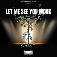Let Me See You Work — Galex