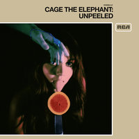 Unpeeled — Cage The Elephant