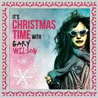 It's Christmas Time with Gary Wilson — Gary Wilson