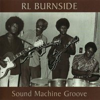 Sound Machine Groove — R.L. Burnside & the Sound Machine
