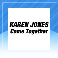 Come Together — Karen Jones