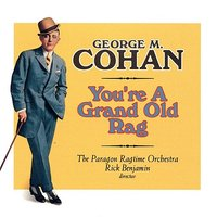 You're a Grand Old Rag - The Music of George M. Cohan — The Paragon Ragtime Orchestra