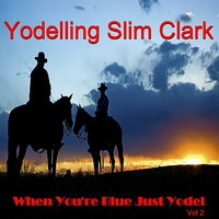 When You're Blue Just Yodel Vol. 2 — Yodelling Slim Clark