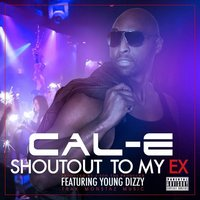 Shoutout to My Ex (feat. Young Dizzy) — Cal-E