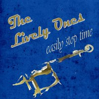 Easily Stop Time — The Lively Ones