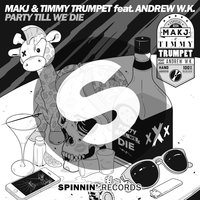 Party Till We Die — MAKJ & Timmy Trumpet feat. Andrew W.K.