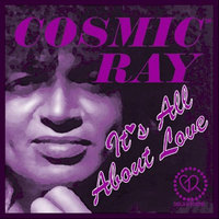 It's All About Love — Cosmic Ray