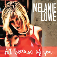All Because of You — Melanie Lowe