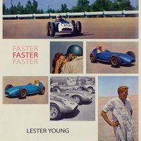Faster — Lester Young Quartet, Lester Young & His Band, Lester Young & Buddy Rich Trio, Lester Young & His Band, Lester Young & Buddy Rich Trio, Lester Young & Nat 'King' Cole, Lester Young Quartet, Lester Young & Nat 'King' Cole