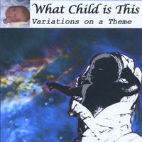 Variations On What Child Is This (Greensleeves) — What Child Is This