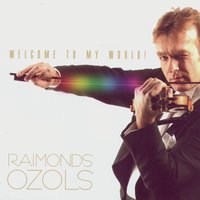 Welcome to my world! — Raimonds Ozols