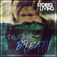 Save Your Breath — Stories Of Living