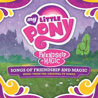 Songs of Friendship and Magic — My Little Pony