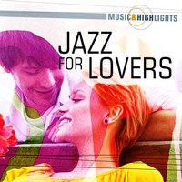 Music & Highlights: Jazz for Lovers — сборник