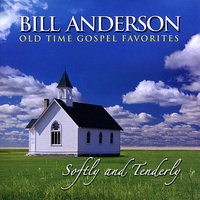 Softly and Tenderly — Bill Anderson
