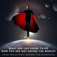 What Are You Going to Do Now You Are Not Saving the World? (From Superman: Man of Steel) — L'Orchestra Cinematique