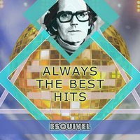 Always The Best Hits — Esquivel