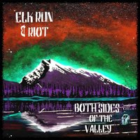 Both Sides of the Valley — Elk Run & Riot