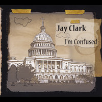 I'm Confused — Jay Clark