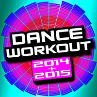 Dance Workout 2014 + 2015 — Workout Remix Factory